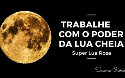 Trabalhe com o poder da Lua Cheia – Super Lua Rosa