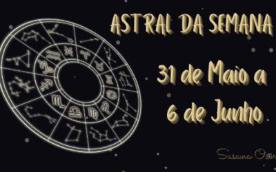 Astral da Semana – 31 de maio a 6 de junho