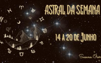 Astral da Semana – 14 a 20 de Junho