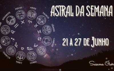 Astral da Semana – 21 a 27 de Junho