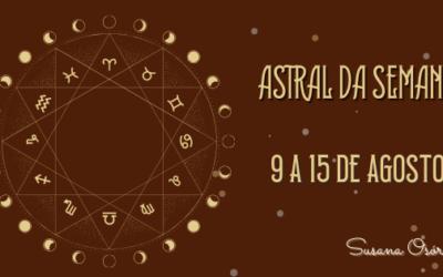 Astral da Semana – 9 a 15 de  Agosto